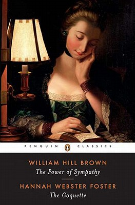 The Power of Sympathy and the Coquette By Brown, William Hill/ Foster, Hannah Webster/ Mulford, Carla (INT)/ Mulford, Carla