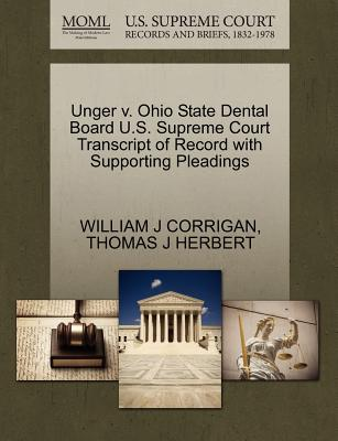 Gale Ecco, U.S. Supreme Court Records Unger V. Ohio State Dental Board U.S. Supreme Court Transcript of Record with Supporting Pleadings by Corrigan, William J./ Herb at Sears.com